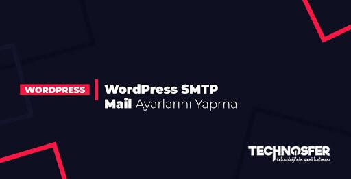 WordPress SMTP Ayarları Nasıl Yapılır?