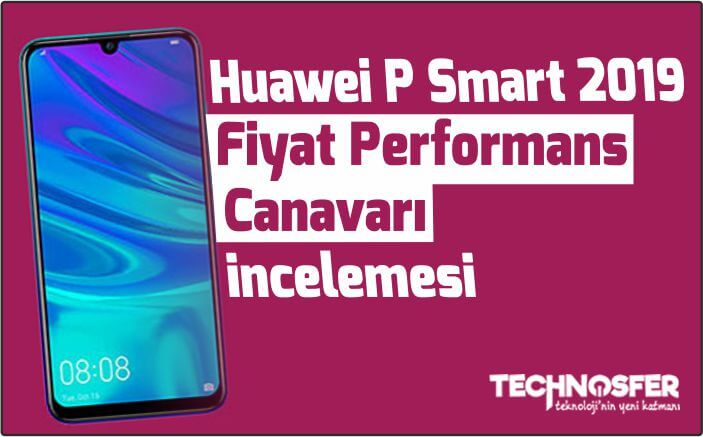 Fiyat Performans canavarı, Huawei P Smart 2019