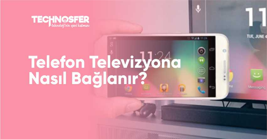 Telefon Televizyona Nasıl Bağlanır
