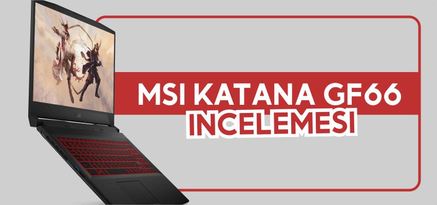 MSI Katana GF66 İncelemesi